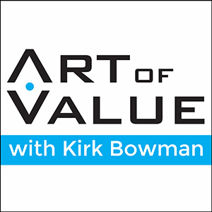Art of Value with Kirk Bowman